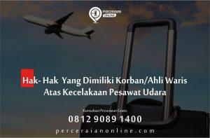 Hak – Hak Yang Dimiliki Korban atau Ahli Waris Atas Kecelakaan Pesawat Udara